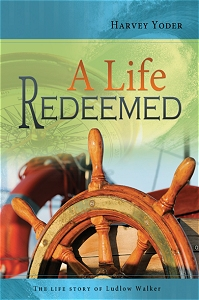 [A Life Redeemed (by Harvey Yoder)]
