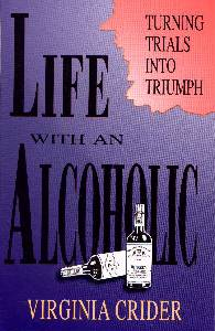 [Life With an Alcoholic -- Turning Trials in Triumphs (by Virginia Crider)]