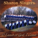 [Sharon Singers 2001 -- O Lamb of God, I Come]